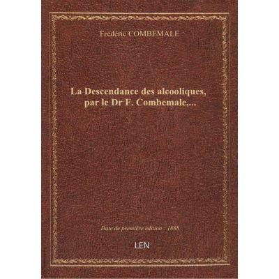 La Descendance des alcooliques, par le Dr F. Combemale,...
