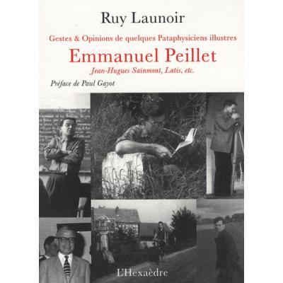 Emmanuel Peillet, Jean-Hugues Sainmont, Latis, etc - Gestes et opinions de quelques pataphysiciens illustres