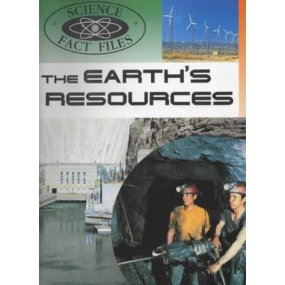 The Earth's Resources (Science Fact Files) - [Version Originale]
