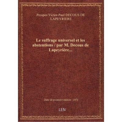Le suffrage universel et les abstentions / par M. Decous de Lapeyrière…