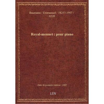 Royal-menuet : pour piano / Emmanuel Baumann : [couv. ornée par] L. Denis