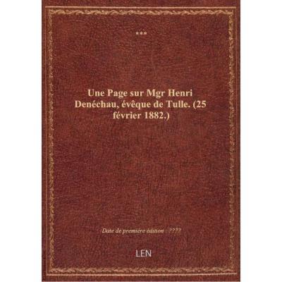 Une Page sur Mgr Henri Denéchau, évêque de Tulle. (25 février 1882.)