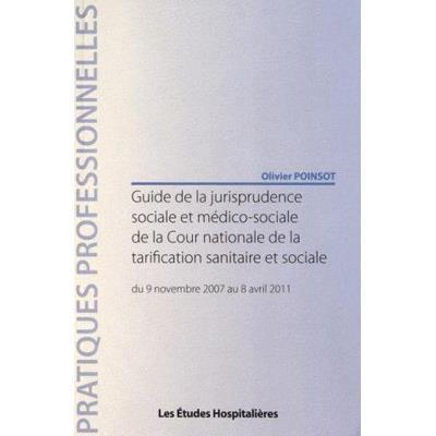 Guide De La Jurisprudence Sociale Et Médico-Sociale De La Cour Nationale De La Tarification Sanitaire Et Sociale , Du 9 Novembre 2007 Au 8 Avril 2011