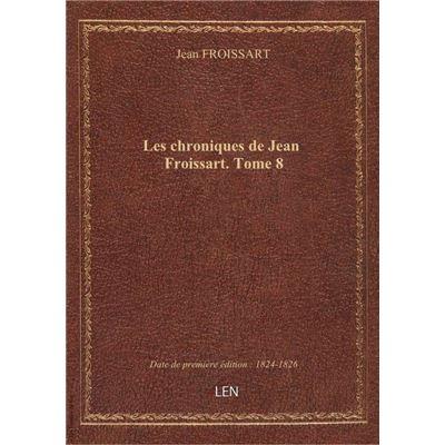 Les chroniques de Jean Froissart. Tome 8