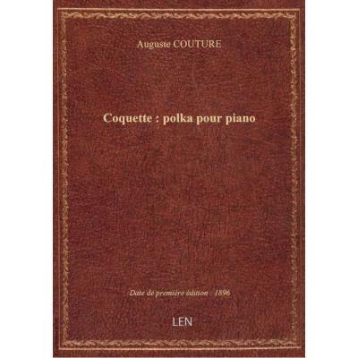 Coquette : polka pour piano / par A. Couture,...