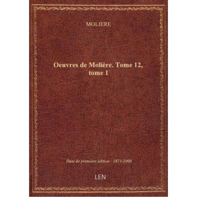 Oeuvres de Molière. Tome 12, tome 1