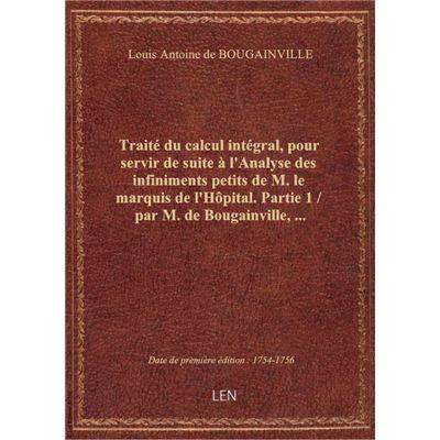 Traité du calcul intégral, pour servir de suite à l'Analyse des infiniments petits de M. le marquis