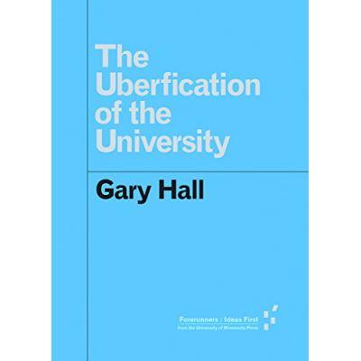 The Uberfication of the University (Forerunners: Ideas First) - [Livre en VO]