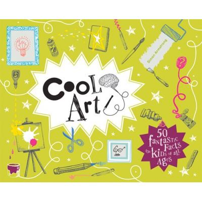 Cool Art: 50 Fantastic Facts for Kids of All Ages