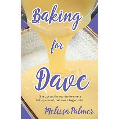 Baking for Dave: She crosses the country to enter a baking contest, but ends up winning a bigger prize - [Livre en VO]