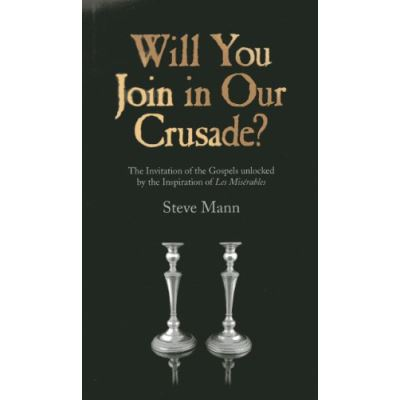 Will You Join in Our Crusade?: The Invitation of the Gospels unlocked by the Inspiration of Les Miserables - [Livre en VO]