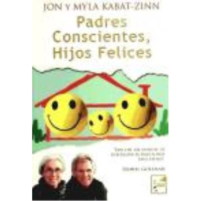 Padres Conscientes, Hijos Felices - Kabat-Zinn, Jon, Kabat-Zinn, Myla