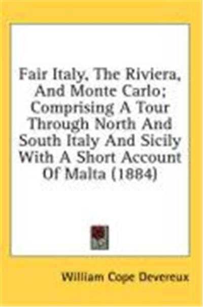 Fair Italy, the Riviera, and Monte Carlo; Comprising a Tour Through North and South Italy and Sicily with a Short Account of Malta (1884)