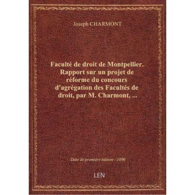 Faculté de droit de Montpellier. Rapport sur un projet de réforme du concours d'agrégation des Facul