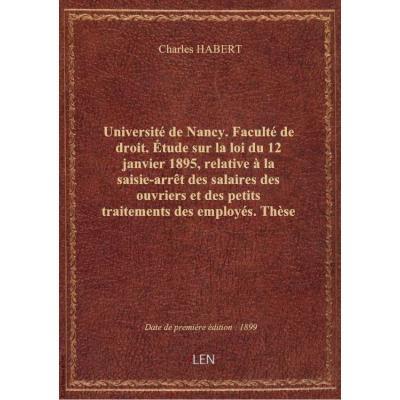 Université de Nancy. Faculté de droit. étude sur la loi du 12 janvier 1895, relative à la saisie-arr