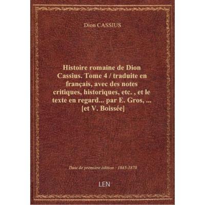 Histoire romaine de Dion Cassius. Tome 4 / traduite en français, avec des notes critiques, historiqu