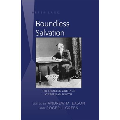 Boundless Salvation: The Shorter Writings Of William Booth (Hardcover)