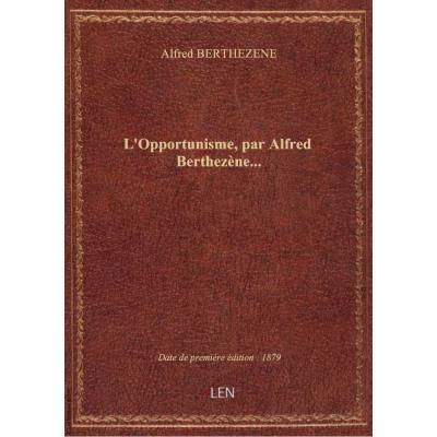 L'Opportunisme, par Alfred Berthezène...