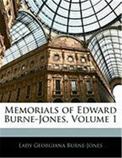 Memorials of Edward Burne-Jones, Volume 1