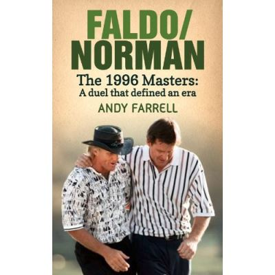 Faldo/Norman: The 1996 Masters - A Duel that Defined an Era