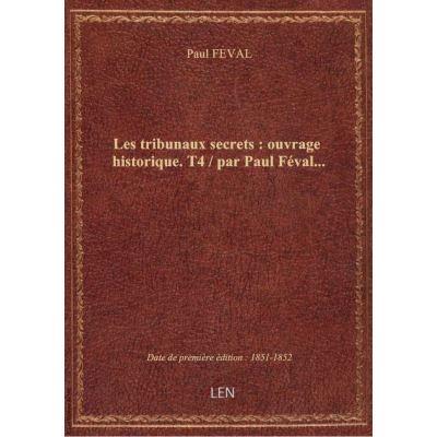 Les tribunaux secrets : ouvrage historique. T4 / par Paul Féval…