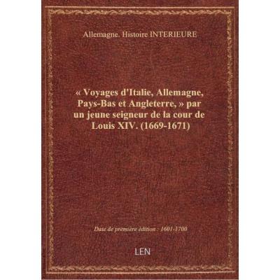 « Voyages d'Italie, Allemagne, Pays-Bas et Angleterre, » par un jeune seigneur de la cour de Louis XIV. (1669-1671)