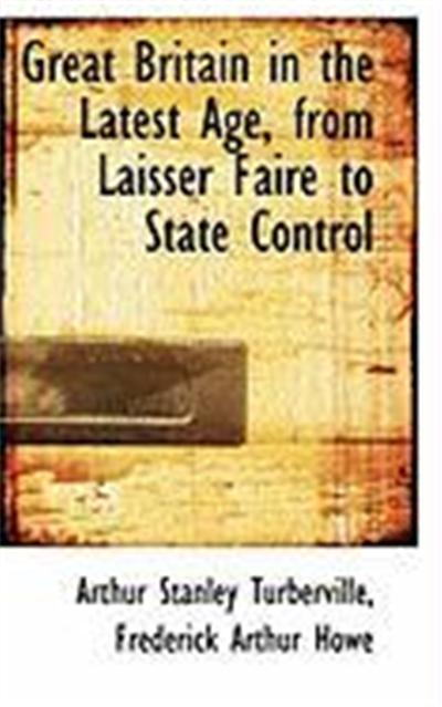 Great Britain in the Latest Age, from Laisser Faire to State Control