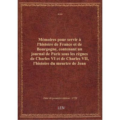 Mémoires pour servir à l'histoire de France et de Bourgogne, contenant un journal de Paris sous les