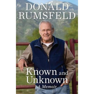 Known and Unknown: A Memoir Donald Rumsfeld
