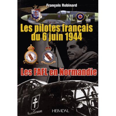Les FAFL en Normandie. Les pilotes français du 6 juin 1944