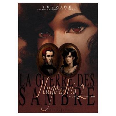 La Guerre Des Sambre - Hugo & Iris - Tome 2, Automne 1830, La Passion Selon Iris Yslaire