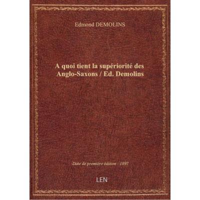 A quoi tient la supériorité des Anglo-Saxons / Ed. Demolins