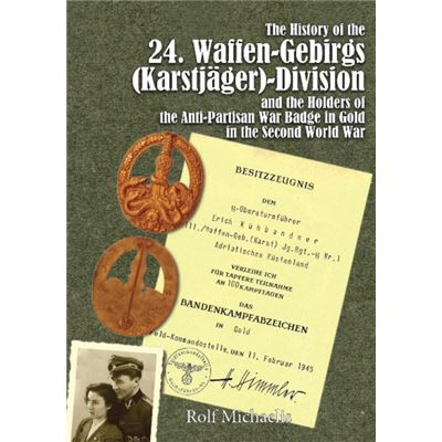 History Of The 24. Waffen-Gebirgs (Karstjager) Division And The Holders Of The Anti-Partisan Badge In Gold In The Seconf World War (Hardcover)