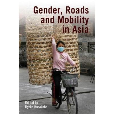 Gender, Roads, and Mobility in Asia - [Version Originale]