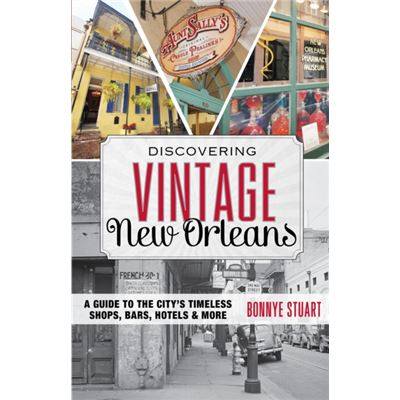 Discovering Vintage New Orleans: A Guide To The City'S Timeless Shops, Bars, Hotels & More (Paperback)