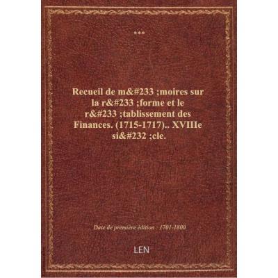 Recueil de mémoires sur la réforme et le rétablissement des Finances. (1715-1717).. XVIIIe siècle.