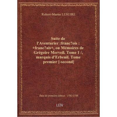 Suite de l'Aventurier :françois: +français+ , ou Mémoires de Grégoire Merveil. Tome 1 / , marquis d'Erbeuil. Tome premier [-second]