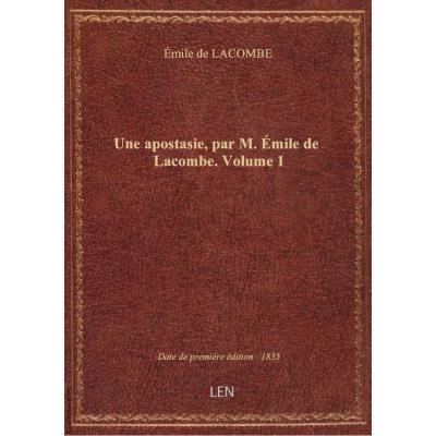 Une apostasie, par M. Émile de Lacombe. Volume 1