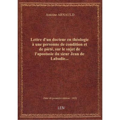 Lettre d'un docteur en théologie à une personne de condition et de piété, sur le sujet de l'apostasie du sieur Jean de Labadie...