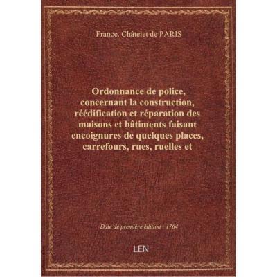 Ordonnance de police, concernant la construction, réédification et réparation des maisons et bâtimen
