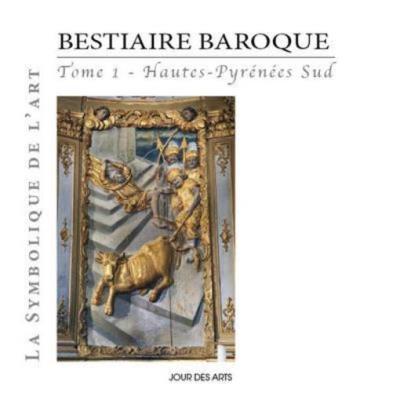 Bestiaire Baroque T,1 , Hautes-Pyrénées Sud