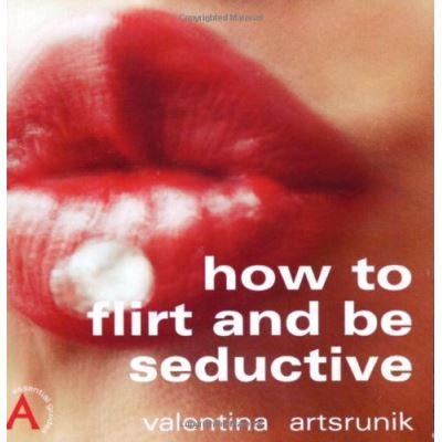 How to Flirt & Be Seductive