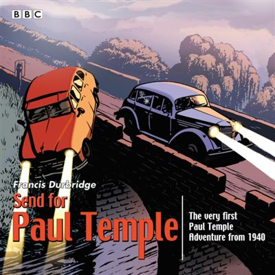 Send For Paul Temple: A 1940 Full-Cast Production Of Paul'S Very First Adventure (Audio Cd)