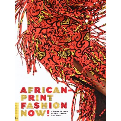 African-Print Fashion Now!: A Story of Taste, Globalization, and Style (Fowler Museum Textile) - [Livre en VO]