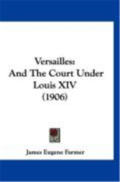 Versailles: And the Court Under Louis XIV (1906)