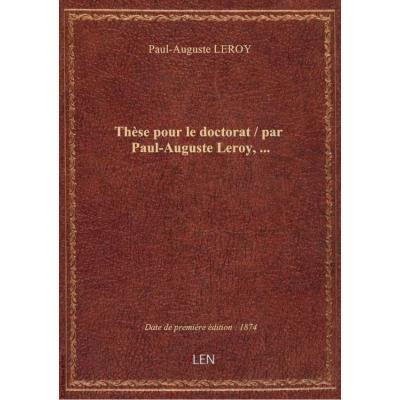 Thèse pour le doctorat / par Paul-Auguste Leroy,...