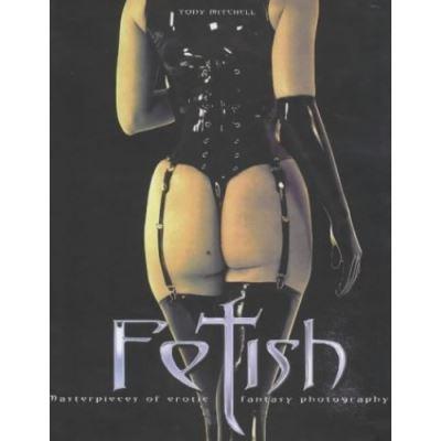 Fetish: Masterpieces of Erotic Fantasy Photography