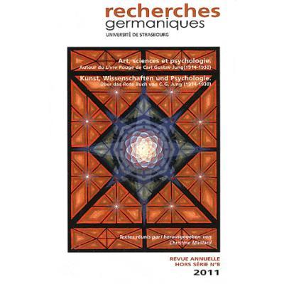 Recherches germaniques Hors-série N° 8/2011 : Art, sciences et psychologie. Autour du Livre Rouge de Carl Gustav Jung (1914-1930)