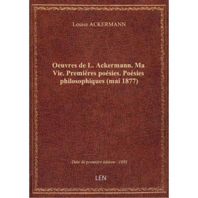Oeuvres de L. Ackermann. Ma Vie. Premières poésies. Poésies philosophiques (mai 1877)