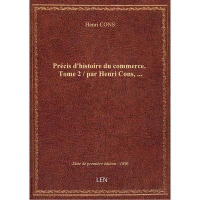 Précis d'histoire du commerce. Tome 2 / par Henri Cons,...